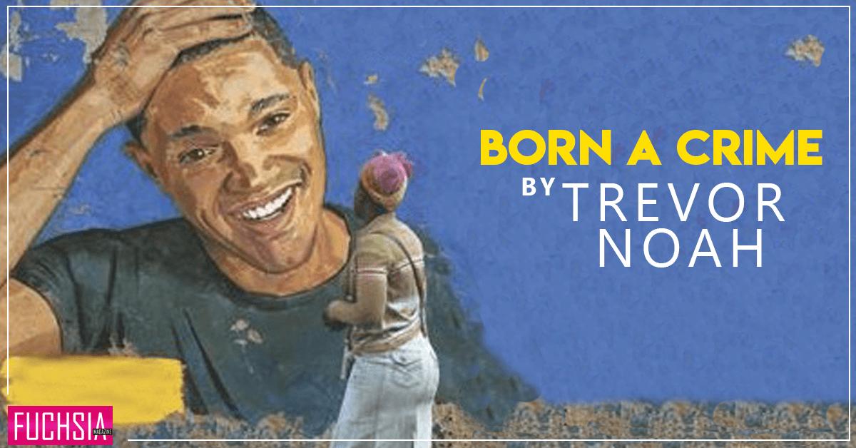 Born a Crime By Trevor Noah - Book Review
