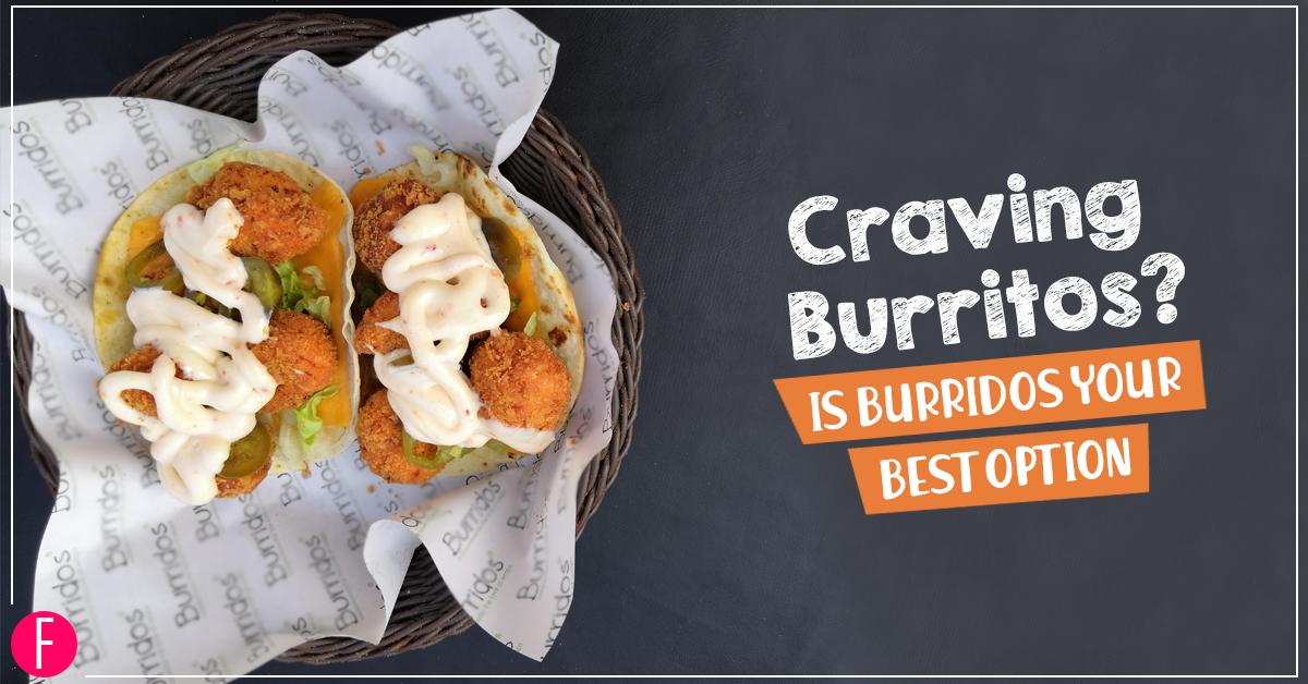 Craving Burritos? Burridos Is Your Best Option!